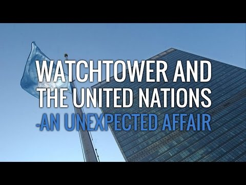 Watchtower and the United Nations - An Unexpected Affair