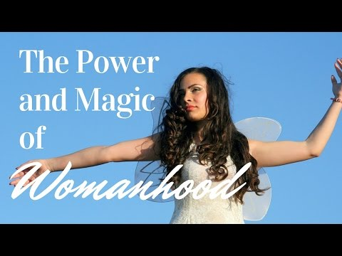 The Power and Magic of Womanhood