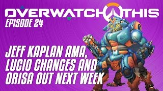 Overwatch This: Jeff Kaplan talks Lucio changes in AMA, Orisa out next week | Episode 24