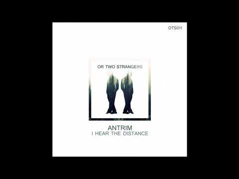 Antrim - I Hear The Distance [Or Two Strangers]