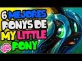 LOS 6 MEJORES PONYS DE MY LITTLE PONY (TOP REAL) *NUNCA PENSÉ QUE HARÍA ESTO*