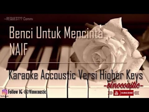 Naif - Benci Untuk Mencinta Karaoke Akustik Versi Higher Keys