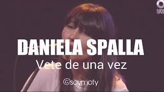 Daniela Spalla - Vete de una vez (Letra)