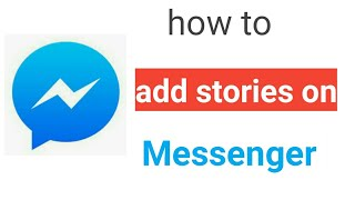how to add story on messenger ? How do I add stories to messenger