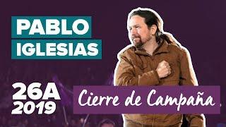 DISCURSO COMPLETO de PABLO IGLESIAS (Cierre de Campaña 2019)
