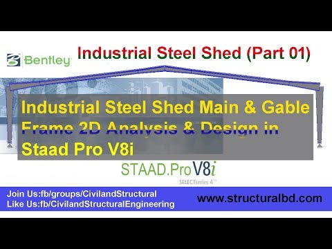 Industrial Steel Shed Main and Gable Frame 2D Analysis and Design in Staad Pro V8i Part-01
