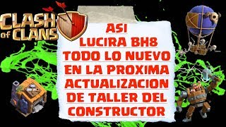 TALLER DEL CONSTRUCTOR 8 AL MAXIMO ( BH8 FULL ) TROPAS AL MAXIMO NIVEL 16 SNEAK PEAK CLASH OF CLANS