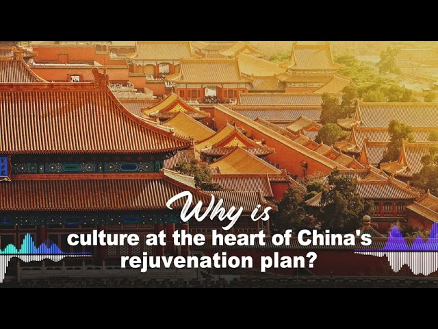 Why is culture at the heart of China's rejuvenation plan?