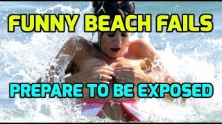 Funny Beach Fails - Prepare to be Exposed