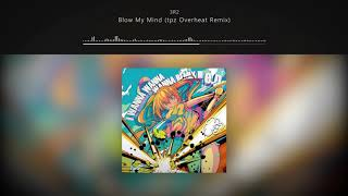 3R2 - Blow My Mind (tpz Overheat Remix) (Full Length) // I Wanna Wanna Wanna Remix!!! e.p..mp3