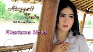 Gambar cover Kharisma Moza - Ninggali Tatu ( Official Music Video )