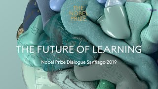 The Future of Learning - Nobel Prize Dialogue Santiago 2019