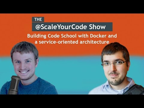Building and scaling Code School with Docker and a service-oriented architecture