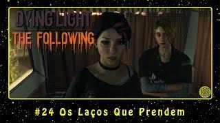 Dying Light: The Following (PC) #24 Os Laços Que Prendem | PT-BR