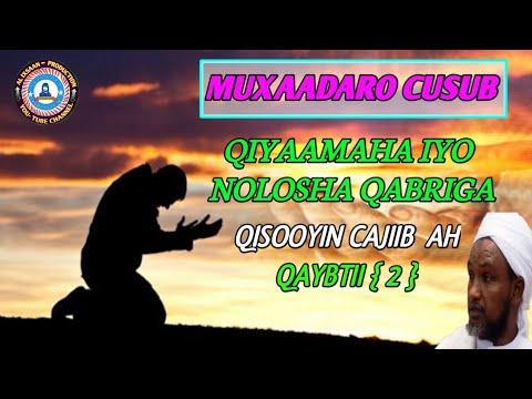 MUXAADARO CUSUB | QIYAAMAHA | NOLOSHA QABRIGA | QISOOYON CAJIIB AH| QAYBTII  {2} SH XUSEEN CALI