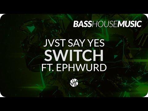 JVST SAY YES - Switch ft. Ephwurd