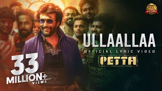 Ullaallaa Lyric Video - Petta | Superstar Rajinikanth | Sun Pictures | Karthik Subbaraj | Anirudh
