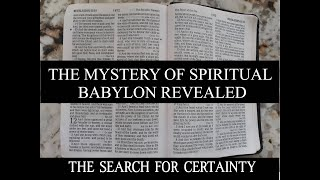 The Search for Certainty Part 23: The Mystery of Spiritual Babylon Revealed