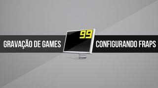 Tutorial: Configurando Fraps | Gravação de Gameplays