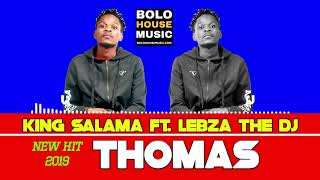 King Salama - Thomas ft Lebza The Dj  New Hit 2019