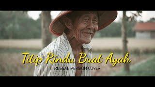 Download Lagu Titip Rindu Buat Ayah Reggae Version (Cover) mp3