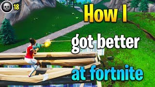 How I GOT BETTER at Fortnite! How to get better at Fortnite! Fortnite tips!