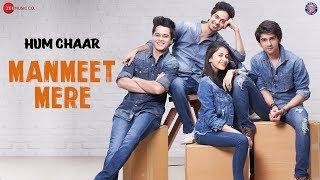 Manmeet Mere | Hum Chaar | Mohit Chauhan | Prit Kamani, Simran Sharma, Anshuman Malhotra & Tushar P
