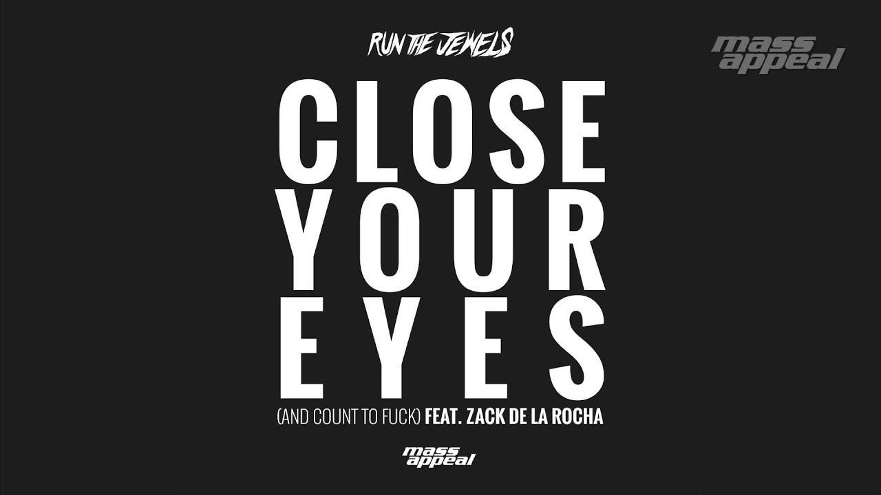 run-the-jewels-close-your-eyes-and-count-to-fuck-feat-zack-de-la-rocha-mass-appeal-radio