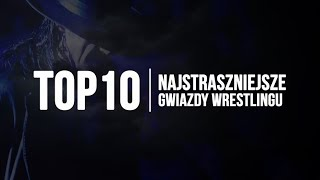 TOP10 | Najstraszniejsze Gwiazdy Wrestlingu! [2017]