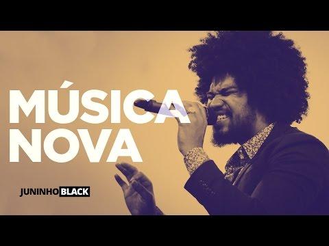 Cantor Juninho Black - Música Nova