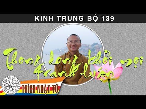 Kinh Trung Bộ 139 (Kinh Vô Tránh Phân Biệt) - Thong dong khỏi mọi tranh chấp (09/08/2009)