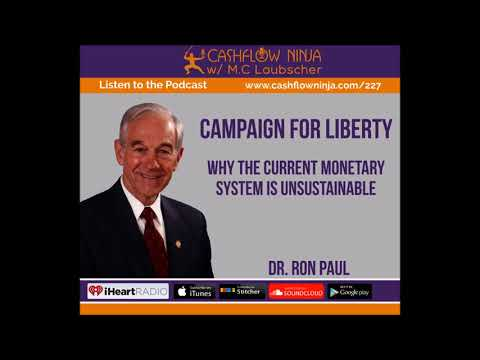 227: Dr. Ron Paul: Why The Current Monetary System Is Unsustainable