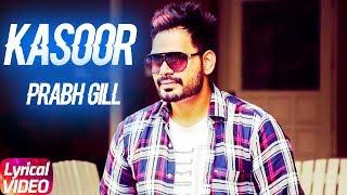 Kasoor (Lyrical ) | Prabh Gill | The Prophec | Latest Punjabi Song 2018 | Speed Records