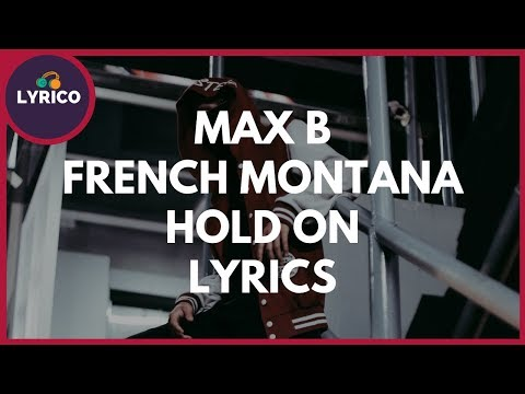 Max B & French Montana – Hold On (Lyrics) 🎵 Lyrico TV