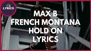 Max B & French Montana - Hold On (Lyrics) 🎵 Lyrico TV