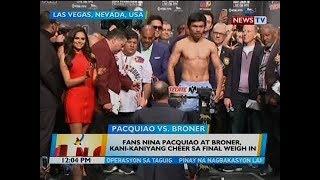 BT: Fans nina Pacquiao at Broner, kani-kaniyang cheer sa final weigh in