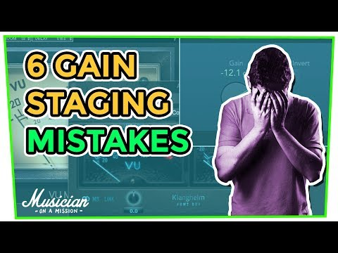 6 Gain Staging Mistakes That Everyone Makes (Are You?) | musicianonamission.com Mix School #31