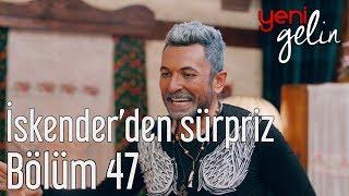 Yeni Gelin 47. Bölüm - İskenderden Sürpriz