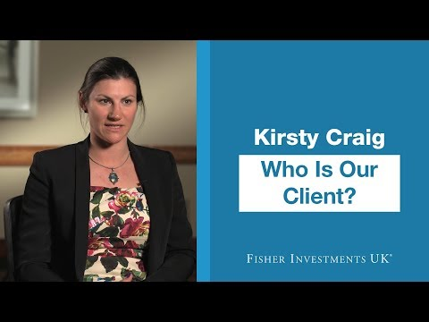 Who Is Our Client?   Kirsty Craig, Private Client Director   Fisher Investments UK