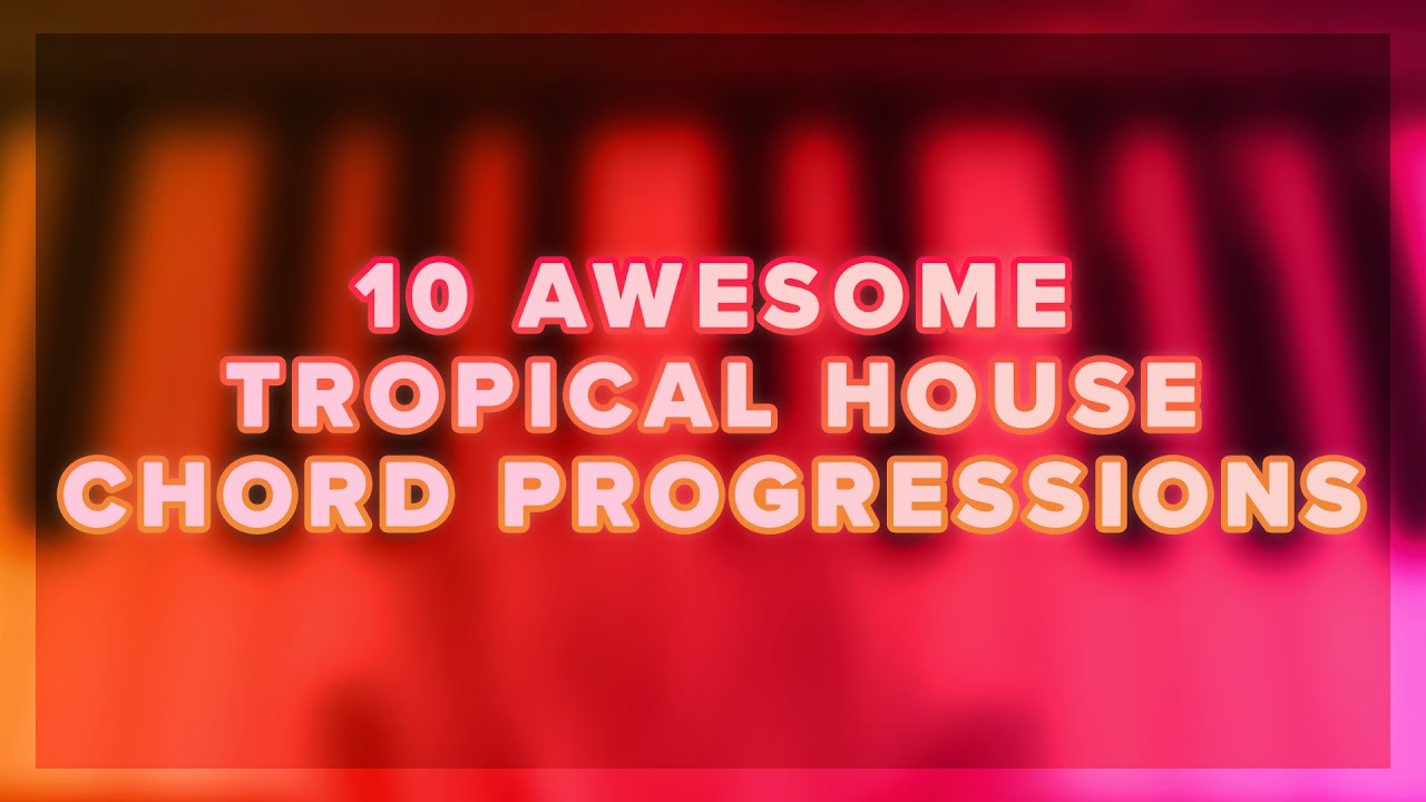 10 Awesome Tropical House Chord Progressions Fl Studio Youtube