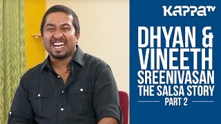 The Salsa Story ft. Dhyan & Vineeth Sreenivasan - Part 2 - Kappa TV