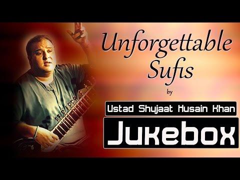 Ustad Shujaat Khan | Unforgettable Sufis | Audio Jukebox