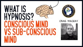 What is hypnosis? Conscious mind vs sub-conscious mind.