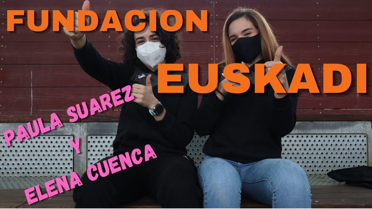 FUNDACION EUSKADI    PAULA SUAREZ y ELENA CUENCA