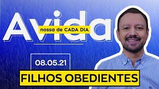 FILHOS OBEDIENTES / A Vida Nossa de Cada Dia - 08/05/21