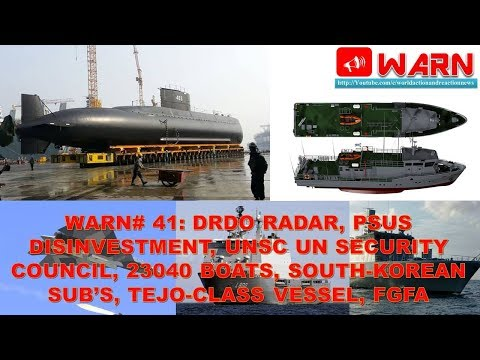 WARN#41: DRDO RADAR, PSUS DISINVESTMENT, UN SECURITY COUNCIL, 23040 BOATS, TEJO-CLASS VESSEL, FGFA