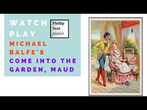 Michael Balfe (arr. Faulkner Brandon):  Come into the garden, Maud