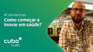 #CuboVerticais - Como começar a inovar em saúde?