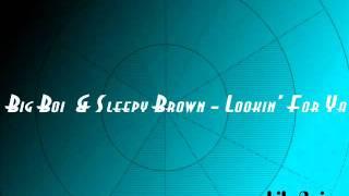 Big Boi & Sleepy Brown - Lookin' For Ya