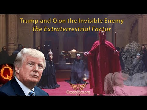 Trump and Q on the Invisible Enemy - the Extraterrestrial Factor